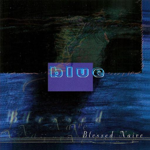 Blue альбом Blessed Naã¯ve