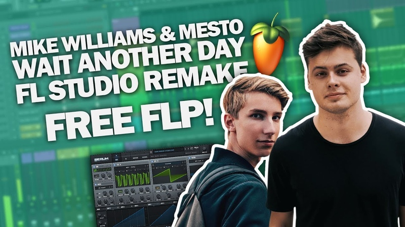 MIKE WILLIAMS MESTO - WAIT ANOTHER DAY Fl Studio Remake FREE FLP