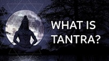 Tantra Explanation - What is Tantra