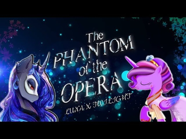 The Phantom of the Opera IN MLP (Twilight X Luna) [REQUEST VID]
