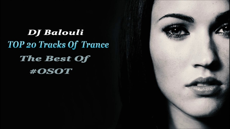 TOP 20 Tracks Of Trance 2018 - 2019 @ Special Mix by DJ Balouli (The Best Of OSOT)