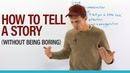 Learn how to tell an interesting story or make a boring story interesting!