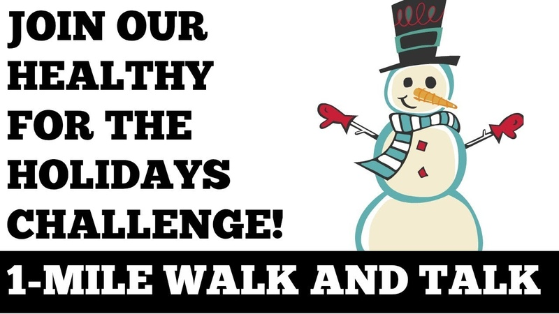 1 Mile Walk and Talk Join Our Healthy for the Holidays Challenge!
