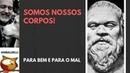 SOMOS NOSSOS CORPOS.