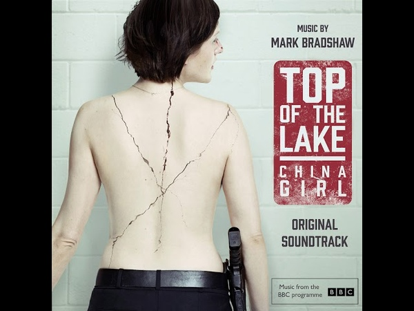 Mark Bradshaw Hello Darling Top of the Lake China Girl OST