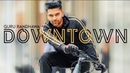 Guru Randhawa Downtown Official Video Bhushan Kumar DirectorGifty Vee Delbar Arya