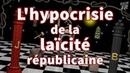 L'hypocrisie de la laïcité républicaine
