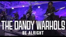 The Dandy Warhols - Be Alright Official Music Video (Standard HD)