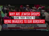 Serious question. Why are Jewish groups using their trucks to transport invaders to our border
