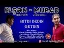 Murad Agdamli ft Elsen Selimov Bitdi Dedin Getdin