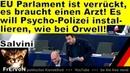 Salvini * EU Parlament ist verrückt, es braucht einen Arzt! Warte auf Psycho-Polizei, wie bei Orwell