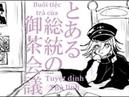 【Danganronpa V3】Toaru Soutou no Ocha Kaigi - とある総統の御茶会議 [Vietsub]