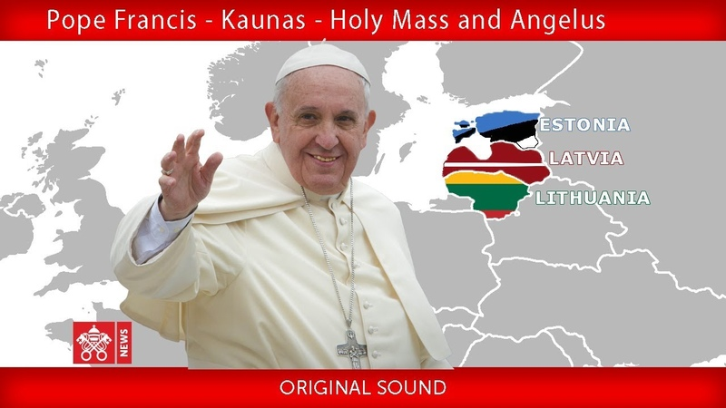 Pope Francis - Kaunas - Holy Mass and Angelus 23092018