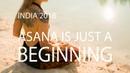 ASANA IS JUST A BEGINNING Ksenia Zhorova, India 2018