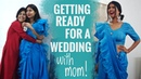 Getting Ready for a Wedding with my Mom | Sejal Kumar | MomMe