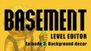 Basement editor tutorial. Episode 3: Background decor