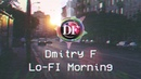 Dmitry F - Lo-fi Morning