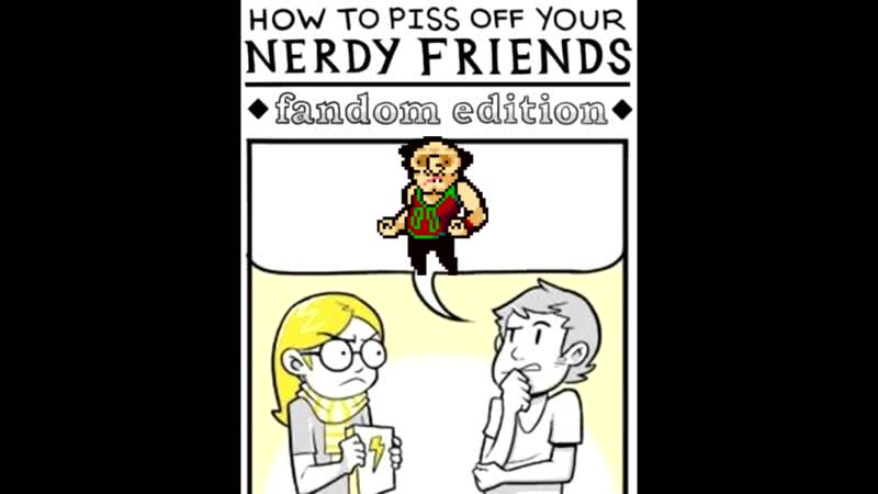 How to piss off your NERDY FRIENDS