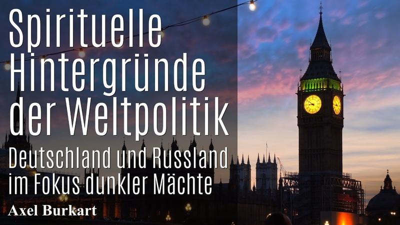 Spirituelle Hintergründe der Weltpolitik – Deutschland Russland im Fokus heller und dunkler Mächte