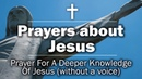Prayers about Jesus - Prayer For A Deeper Knowledge Of Jesus (without a voice)