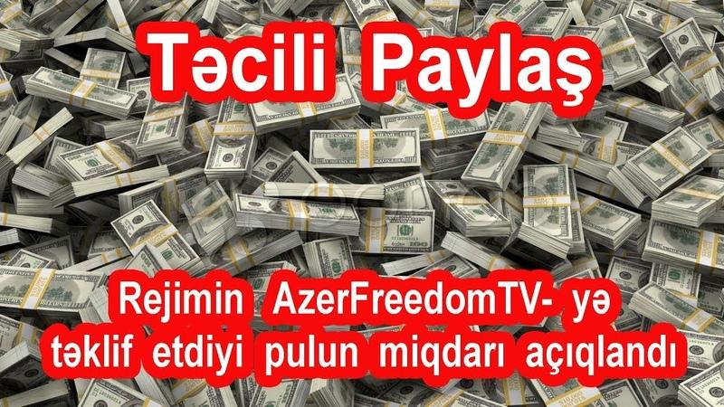 Rejimin AzerFreedomTV kanalına təklif etdiyi pulun miqdarı açıqlandı.Paylaş.