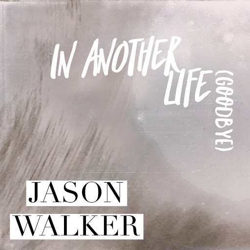 Jason Walker альбом In Another Life (Goodbye)