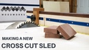HOW TO MAKE A CROSS CUT SLED FOR THE TABLE SAW