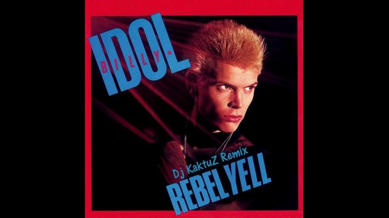 Billy Idol - Rebel Yell (KaktuZ Remix)
