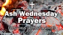 Ash Wednesday Prayers - Forty Days (without a voice)