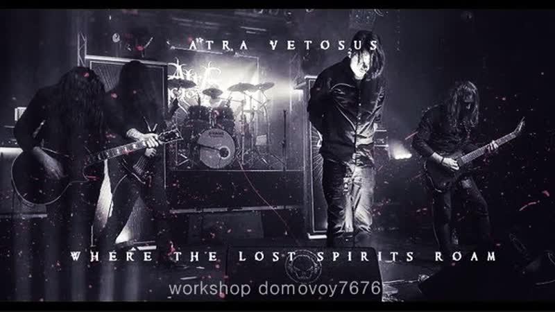 ATRA VETOSUS - Where The Lost Spirits Roam (Official Video 2018)