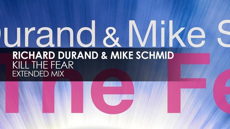 Richard Durand Mike Schmid - Kill The Fear