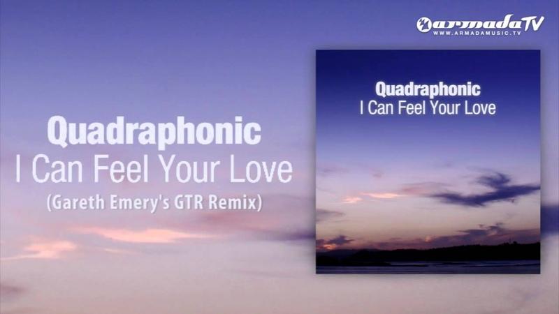 Quadraphonic - I Can Feel Your Love (Gareth Emery's GTR Remix)