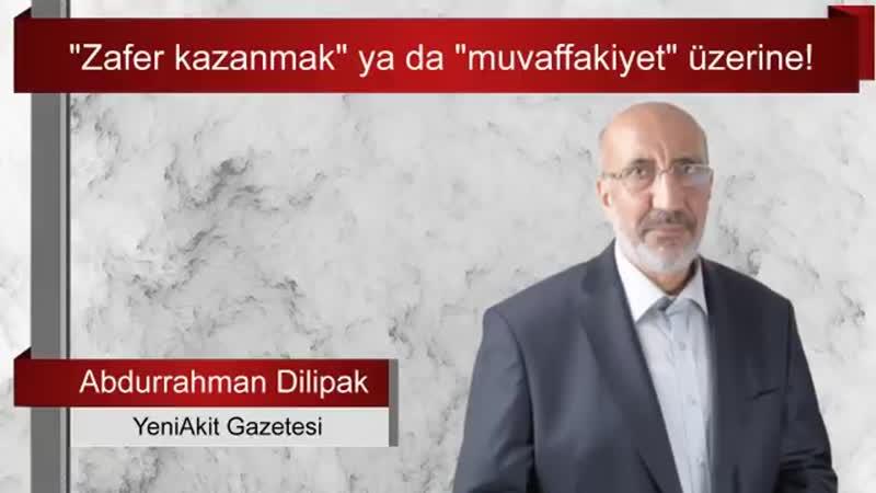 """""""Zafer kazanmak"""" ya da """"muvaffakiyet"""" üzerine! Abdurrahman Dilipak yazdı"""