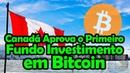 Primeiro Fundo de Investimento em Bitcoin é Aprovado no Canadá