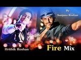 Let's Fire with the Fire Man Hrithik Roshan - Mix