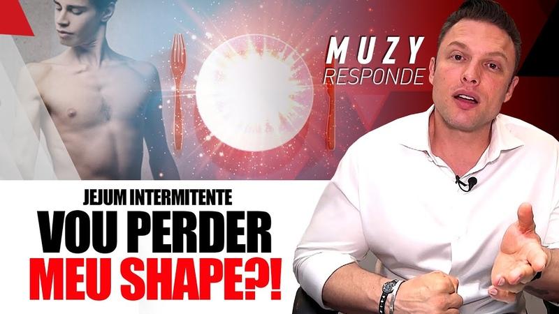 BENEFÍCIOS X MALEFÍCIOS DO JEJUM INTERMITENTE: VOU PERDER MEU SHAPE? MUZY RESPONDE