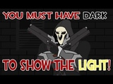 OVERWATCH Reaper You must have dark to show the light