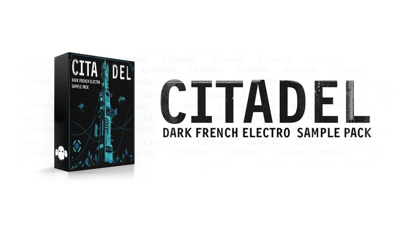 CITADEL Dark French Electro Sample Pack [Video by Cultrow]