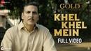 Khel Khel Mein Full Video Gold Akshay Kumar Mouni Roy KK Sachin Jigar