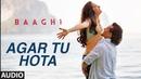 Agar Tu Hota Full Song BAAGHI Tiger Shroff Shraddha Kapoor Ankit Tiwari T Series