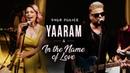 Yaaram - In The Name Of Love | Shor Police | Clinton Cerejo | Bianca Gomes