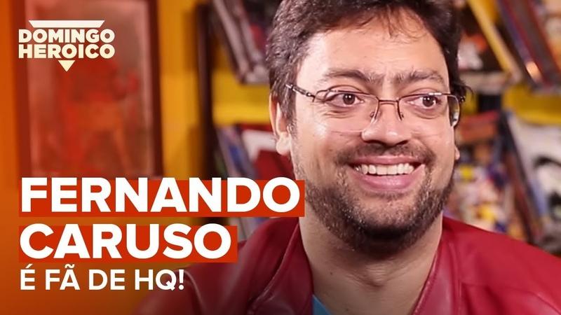 FERNANDO CARUSO É FÃ DE QUADRINHOS | Domingo Heroico