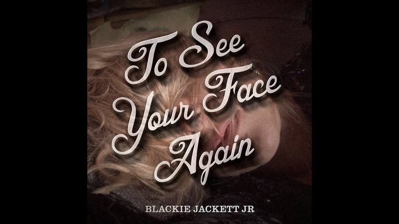 Blackie Jackett Jr. To See Your Face Again (Official Music Video)