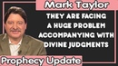 Mark Taylor Update 11 14 2018 THEY ARE FACING A HUGE PROBLEM ACCOMPANYING WITH DIVINE JUDGMENTS