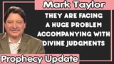 Mark Taylor Update (11142018) THEY ARE FACING A HUGE PROBLEM ACCOMPANYING WITH DIVINE JUDGMENTS