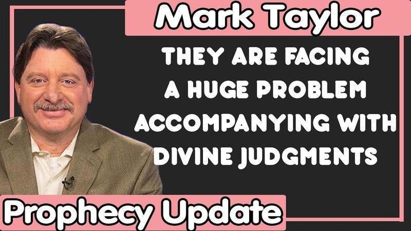 Mark Taylor Update (11142018) — THEY ARE FACING A HUGE PROBLEM ACCOMPANYING WITH DIVINE JUDGMENTS