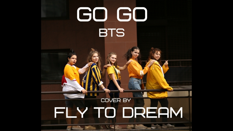 BTS GO GO cover by Fly To Dream (FTD)