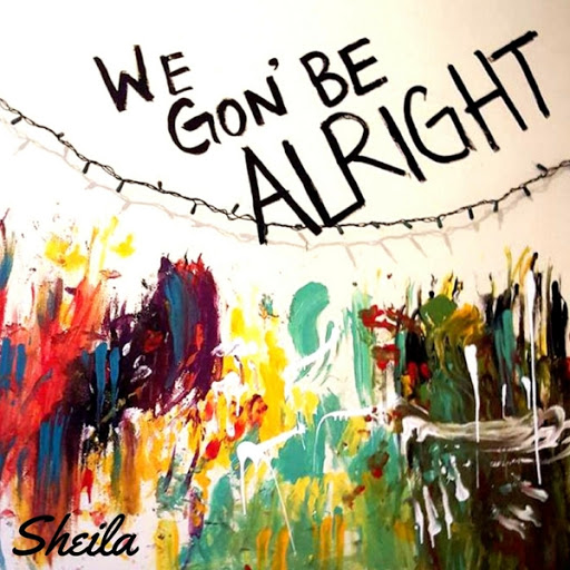 Sheila альбом We Gon' Be Alright