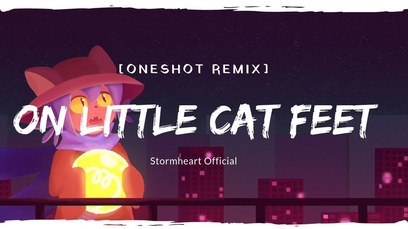 [OneShot Remix] Stormheart - On Little Cat Feet