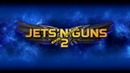 Jets'n'Guns 2 Early Access Trailer